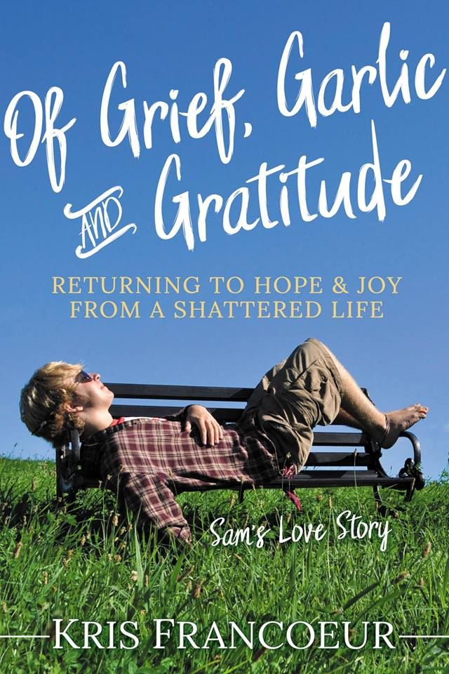 Cover of Of Grief, Garlic and Gratitude by Kris Francoeur
